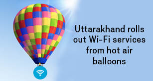 Uttarakhand rolls out Wi-Fi services from hot air balloons to connect remote villages