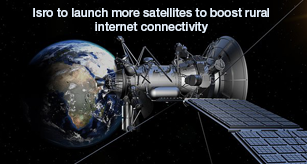 Isro to launch more satellites to boost rural internet connectivity under Digital India project